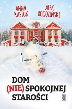 Dom niespokojnej starosci - Dom nie spokojnej starościAnna Kasiuk Alek Rogoziński