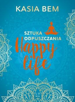 Happy Life - Happy life Sztuka odpuszczaniaKasia Bem