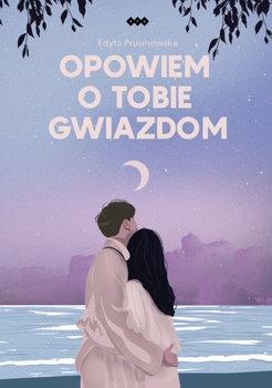 Opowiem o tobie gwiazdom - Opowiem o tobie gwiazdomEdyta Prusinowska