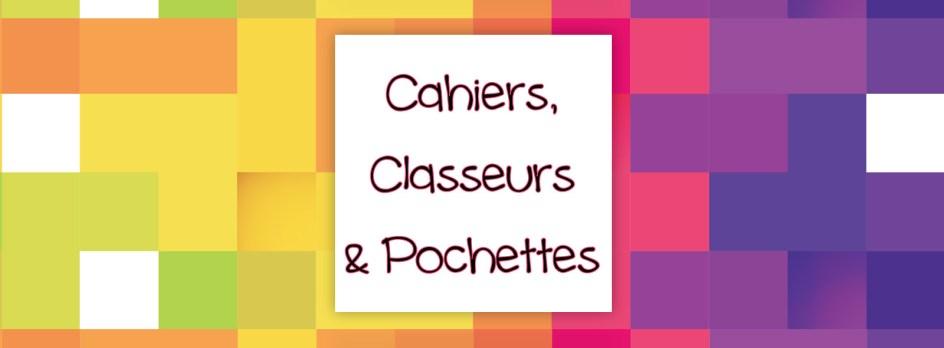 Cahiers, classeurs et pochettes 2017