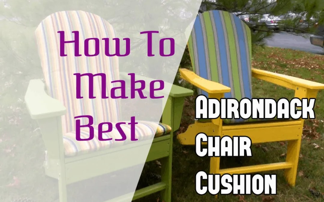 How To Make Best Adirondack Chair Cushions?