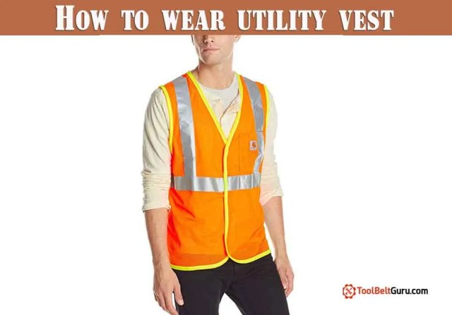 How to wear a Utility vest?