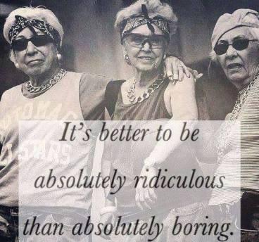 better 2 b utterly ridiculous than utterly dull