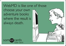 web md...like choose ur own advemture book...always die