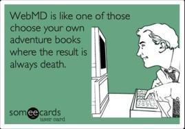 web md...like choose ur own advemture book...always die