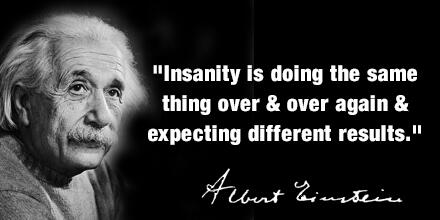 definition of insanity - einstein