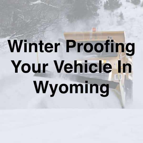Vehicle Winter-Proofing, Tips for Traveling In Cold Weather WY