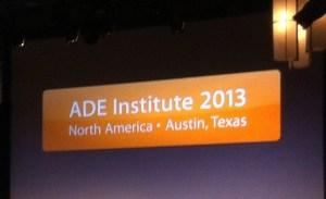 ADE Institute 2013 Austin, Texas