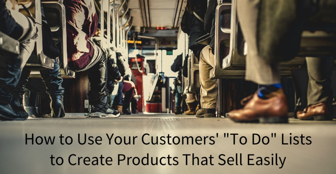 How to Use Your Customers To Do Lists to Create Products That Sell Easily