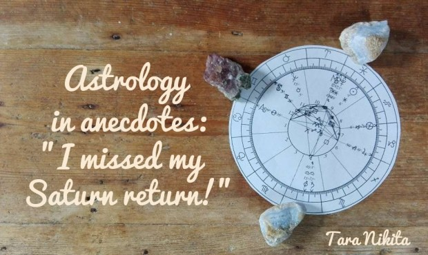 Astrology in Anecdotes - I missed my Saturn return - Tara Nikita