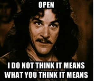 """Image of Inigo Montoya with """"OPEN, i DO NOT THINK THAT WORD MEANS WHAT YOU THINK IT MEANS"""" in bold white font on top"""