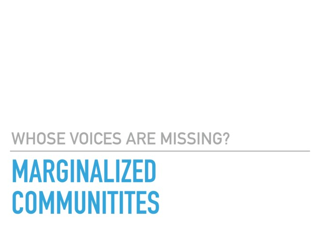 Whose voices are missing? Marginalized communities
