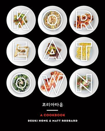 Cookbook cover- Koreatown: A Cookbook by Deuki Hong & Matt Rodbard.