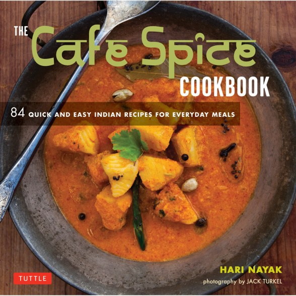 Cookbook cover- The Cafe Spice Cookbook: 84 Quick and Easy Indian Recipes for Everyday Meals by Hara Nayak and Photography by Jack Turkel.