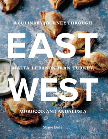 Cookbook cover- East/West: A Culinary Journey through Malta, Lebanon, Iran, Turkey, Morocco, and Andalusia.