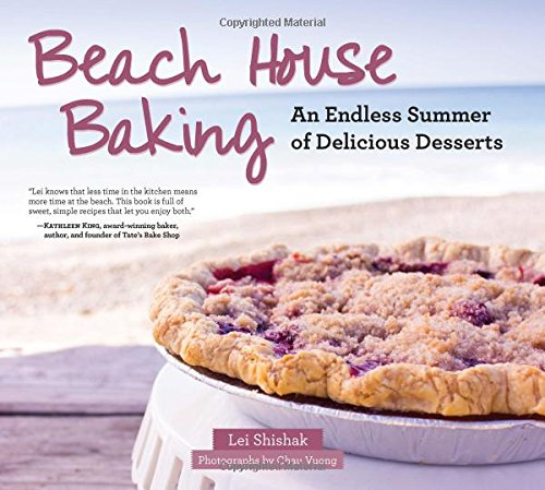 "Cookbook cover- Beach House Baking: An Endless Summer of Delicious Desserts by Lei Shishak. ""Lei knows that less time in the kitchen means more time at the beach. This book is full of sweet, simple recipes that let you enjoy both.""- Kathleen King, award-winning baker, author, and founder of Tate's Bake Shop."