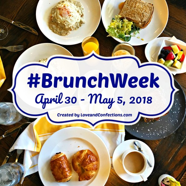 Brunch Week Logo- #BrunchWeek April 30- May 5, 2018 Created by LoveandConfections.com with a photo of a brunch spread with eggs, croissants, orange juice, fruit, coffee, and toasted sandwich.