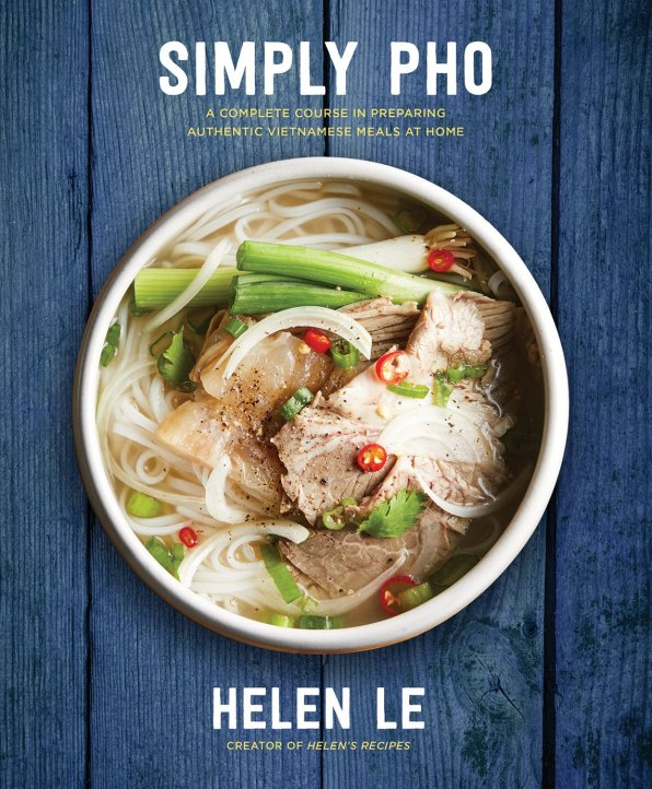 Cookbook cover- Simply Pho: A complete Course in Preparing Authentic Vietnamese Meals at Home by Helen Le, Creator of Helen's Recipes