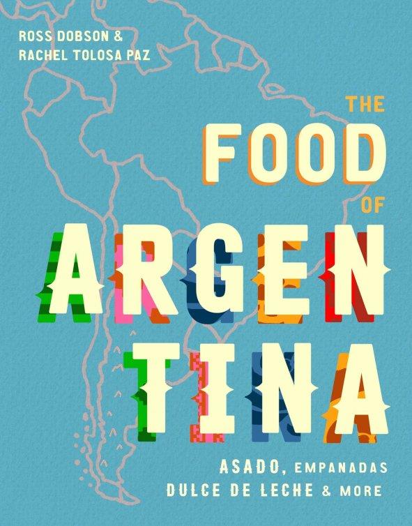Cookbook Cover- The Food of Argentina: Asado, Empanadas, Dulce de Leche & More.