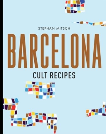 Cookbook cover- Barcelona Cult Recipes by Stephan Mitsch.
