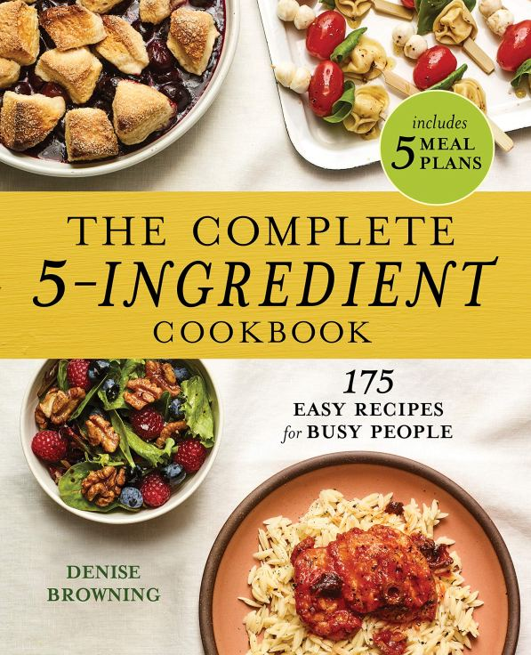Cookbook cover, The Complete 5-Ingredient Cookbook: 175 Easy Recipes for Busy People by Denise Browning including 5 meal plans.
