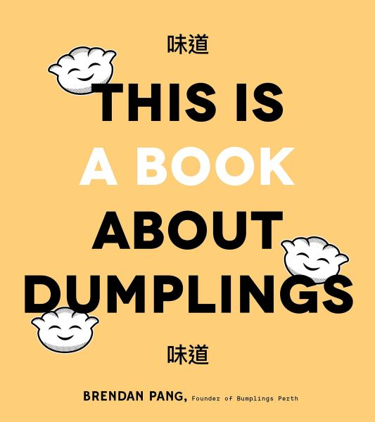 Cookbook cover- This is a Book About Dumplings by Brendan Pang, founder of Bumplings Perth.
