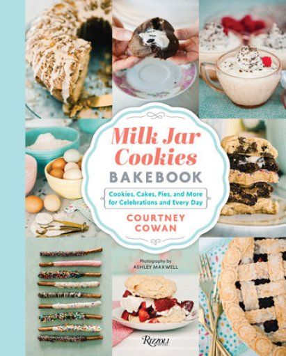 Cookbook cover- Milk Jar Cookies Bakebook: Cookies, Cakes, Pies, and More for Celebrations and Every Day y Courtney Cowan. Photography by Ashley Maxwell.