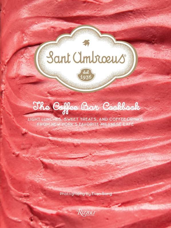 Cookbook cover- Sant Ambroeus: The Coffee Bar Cookbook: Light Lunches, Sweet Treats, and Coffee Drinks From New York's Favorite Milanese Cafe.