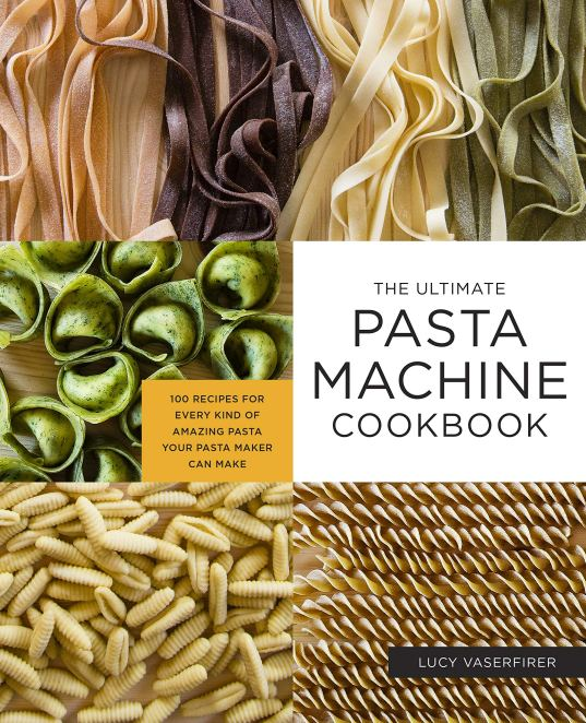 Cookbook cover- The Ultimate Pasta Machine Cookbook: 100 Recipes for Every Kind of Amazing Pasta Your Pasta Maker Can Make.
