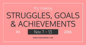 My Weekly Struggles, Goals & Achievements #4