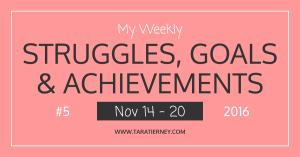 My Weekly Struggles, Goals & Achievements #5
