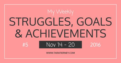 My Weekly Struggles, Goals & Achievements #5