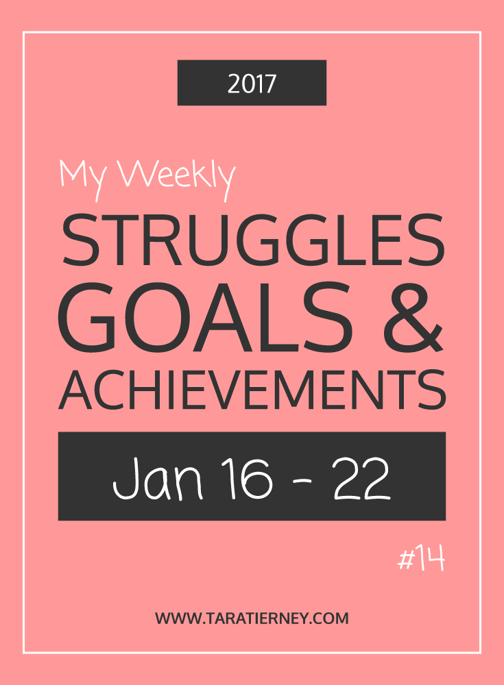 Weekly Struggles Goals Achievements PIN 14 Jan 16 - 22 2017 | Tara Tierney