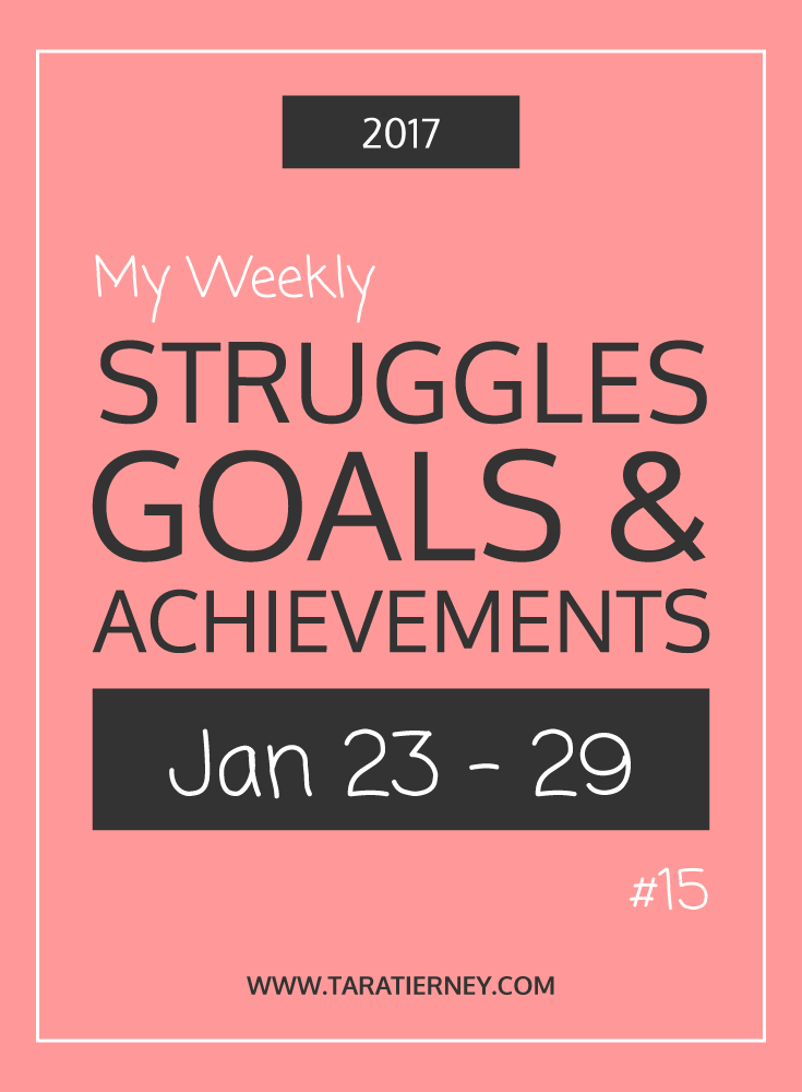 Weekly Struggles Goals Achievements PIN 15 Jan 23 - 29 2017 | Tara Tierney