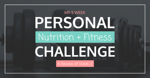Personal Nutrition + Fitness Challenge – A Review of Week 2