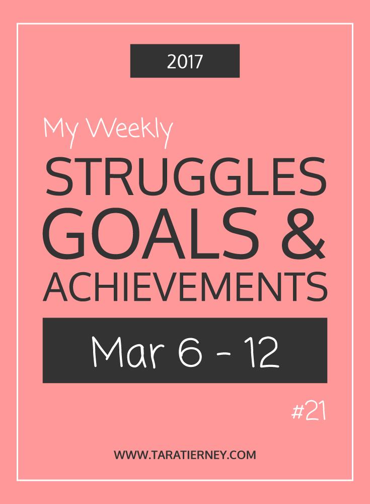 Weekly Struggles Goals Achievements PIN 21 March 6-12 2017 | Tara Tierney