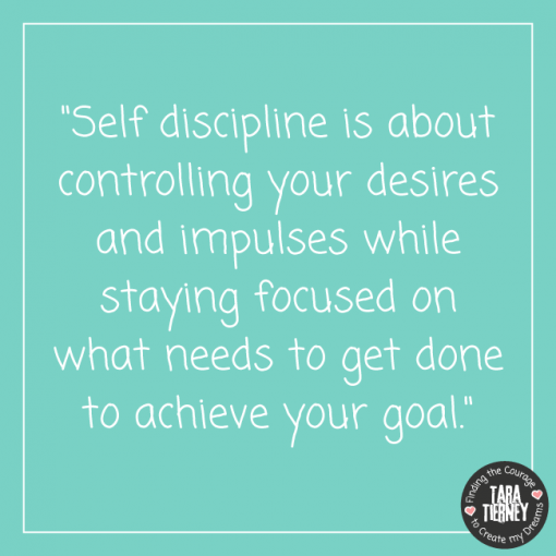 Self discipline is about controlling your desires and impulses while staying focused on what needs to get done to achieve your goal | Tara Tierney