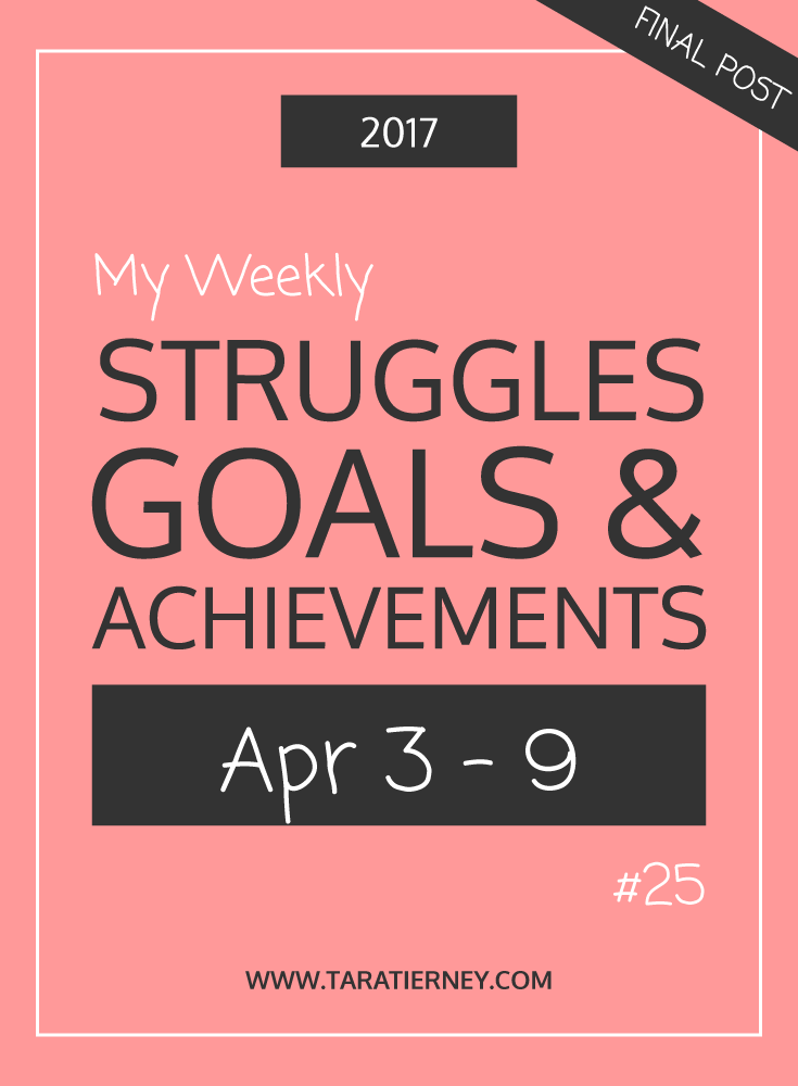 Weekly Struggles Goals Achievements 25 | Tara Tierney