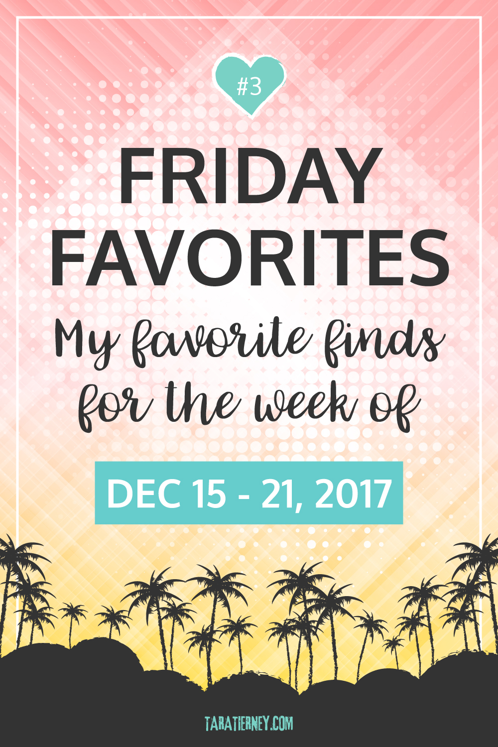 Friday Favorites 3 | December 15-21, 2017 | Tara Tierney