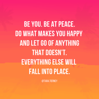 Be You. Be at Peace. Do What Makes You Happy