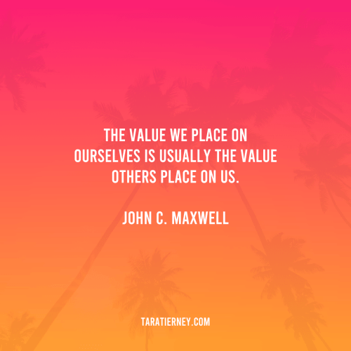 The Value We Place on Ourselves is Usually the Value Others Place on Us