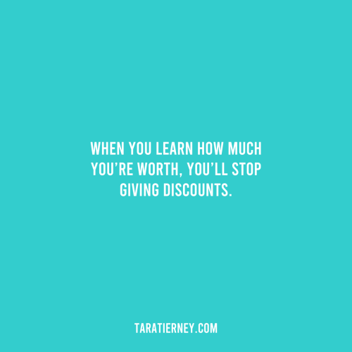When You Learn How Much You are Worth You will Stop Giving Discounts