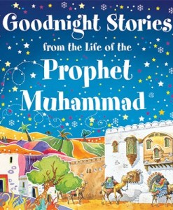 Goodnight Stories from the Life of the Prophet Muhammad by Saniyasnain Khan