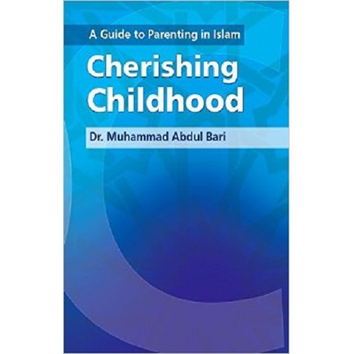 Cherishing Childhood: A Guide to Parenting in Islam