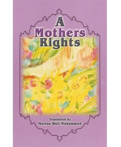 A Mother's Rights by A. Clarke, M. Ishaq & Matina W. Muhammad