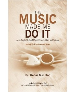 The Music Made Me Do It by Dr. Gohar Mushtaq