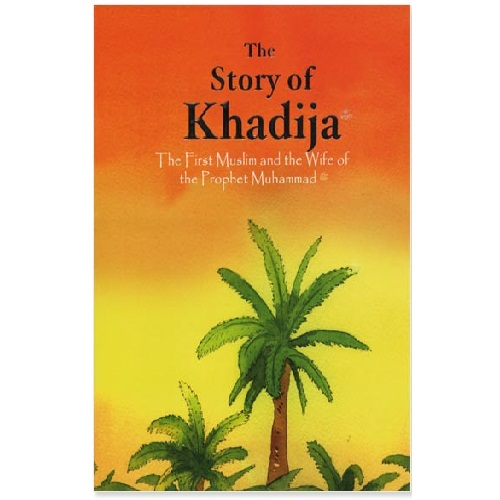 The Story of Khadija: The First Muslim and the Wife of the Prophet Muhammad  (SAW)