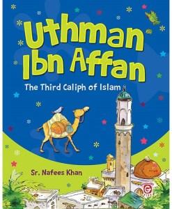 Uthman Ibn Affan (The Third Caliph of Islam)