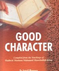 Good Character by Hadhrat Maulana Muhamed Maseehullah Khan