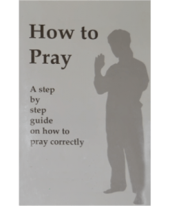 How to Pray A step by step guide on how to pray correctly